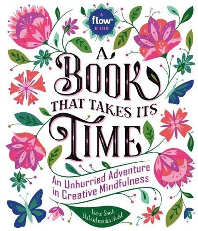 A Book That Takes Its Time: An Unhurried Adventure In Creative Mindfulness de Irene Smit