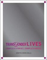 Transgender Lives: Complex Stories, Complex Voices