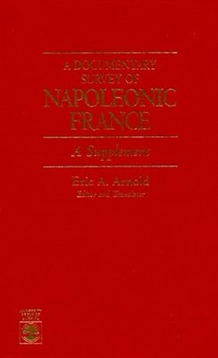 Book A Documentary Survey of Napoleonic France: A Supplement by Eric A. Arnold