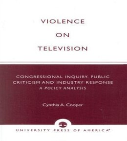 Book Violence on Television: Congressional Inquiry, Public Criticism and Industry Response--A Policy… by Cynthia A. Cooper