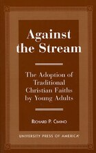 Against the Stream: The Adoption of Traditional Christian Faiths by Young Adults