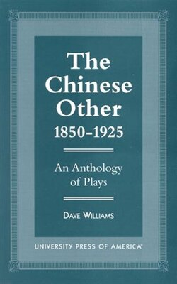 Book The Chinese Other, 1850-1925: An Anthology of Plays by Dave Williams