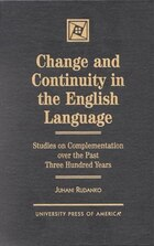 Change and Continuity in the English Language: Studies on Complementation Over the Past Three…