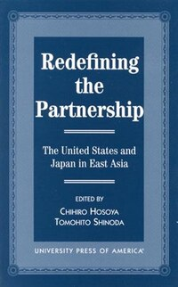 Redefining the Partnership: The United States and Japan in East Asia