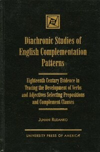 Diachronic Studies of English Complementation Patterns: Eighteenth Century Evidence in Tracing the…
