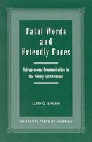 Fatal Words and Friendly Faces: Interpersonal Communication in the Twenty-first Century