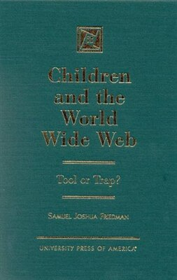 Book Children and the World Wide Web: Tool or Trap? by Samuel Joshua Friedman