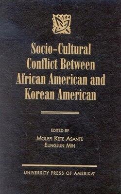 Book Socio-cultural Conflict Between African American And Korean American by Molefi Kete Asante