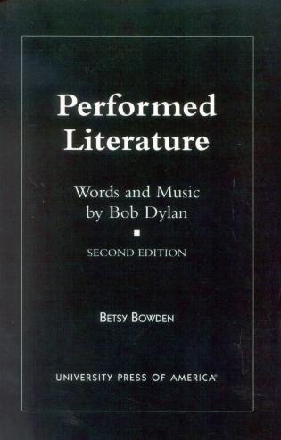Performed Literature: Words and Music by Bob Dylan by Betsy Bowden