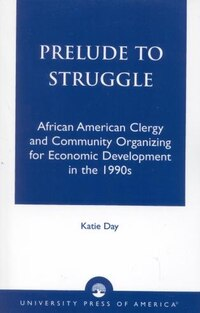 Prelude to Struggle: African American Clergy and Community Organizing for Economic Development in…