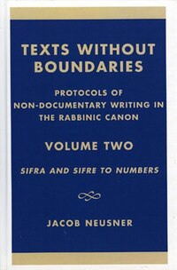 Texts Without Boundaries: Protocols of Non-Documentary Writing in the Rabbinic Canon: Sifra and…