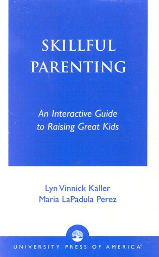 Skillful Parenting: An Interactive Guide to Raising Great Kids by Lyn Vinnick Kaller