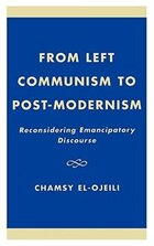 From Left Communism to Post-modernism: Reconsidering Emancipatory Discourse