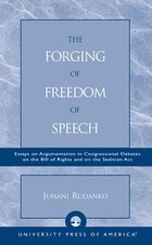 The Forging of Freedom of Speech: Essays on Argumentation in Congressional Debates on the Bill of…