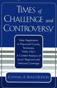 Times of Challenge and Controversy: Voter Registration in Haywood County, Tennessee, 1960-1961