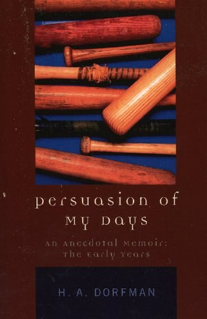 Persuasion of My Days: An Anecdotal Memoir: The Early Years by H.a. Dorfman