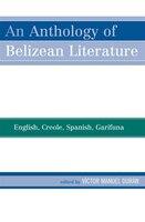 An Anthology of Belizean Literature: English, Creole, Spanish, Garifuna