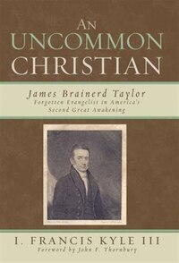 An Uncommon Christian: James Brainerd Taylor, Forgotten Evangelist In America's Second Great…