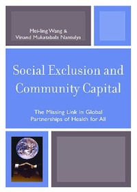 Social Exclusion and Community Capital: The Missing Link in Global Partnerships of Health for All