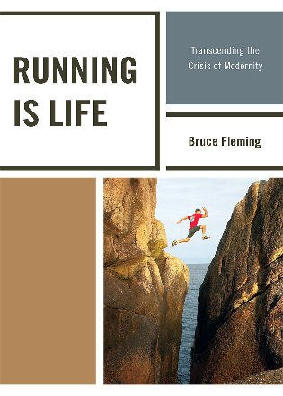 Running is Life: Transcending the Crisis of Modernity by Bruce Fleming