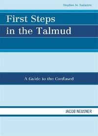 First Steps in the Talmud: A Guide to the Confused