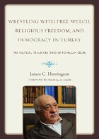 Wrestling with Free Speech, Religious Freedom, and Democracy in Turkey: The Political Trials and…