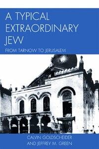 A Typical Extraordinary Jew: From Tarnow to Jerusalem