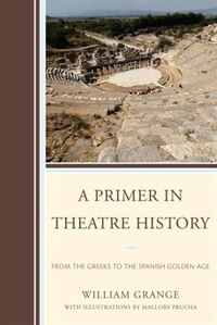 A Primer In Theatre History: From The Greeks To The Spanish Golden Age