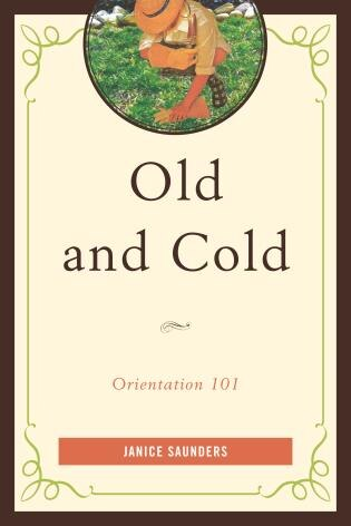 Old And Cold: Orientation 101 by Janice Saunders