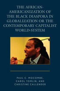 The African-americanization Of The Black Diaspora In Globalization Or The Contemporary Capitalist…