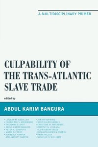 Culpability Of The Trans-atlantic Slave Trade: A Multidisciplinary Primer