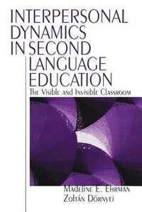 Interpersonal Dynamics In Second Language Educatio: The Visible and Invisible Classroom
