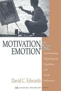 Motivation and Emotion: Evolutionary, Physiological, Cognitive, And Social