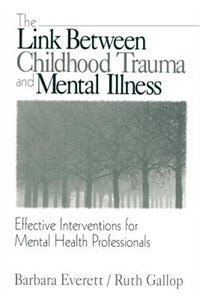The Link Between Childhood Trauma And Mental Illne: Effective Interventions For Mental Health…
