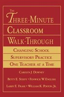 The Three-Minute Classroom Walk-Through: Changing School Supervisory Practice One Teacher A