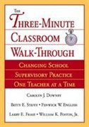 Book The Three-Minute Classroom Walk-Through: Changing School Supervisory Practice One Teacher At A Time by Carolyn J. Downey