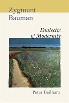Zygmunt Bauman: Dialectic of Modernity