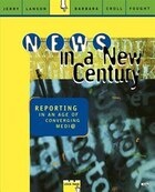 News in a New Century: Reporting in An Age of Converging Media