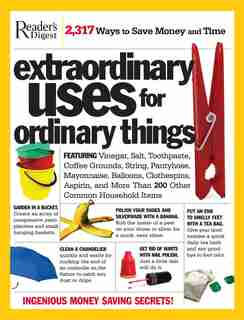Extraordinary Uses For Ordinary Things: 2,317 Ways to Save Money and Time by Editors of Reader's Digest