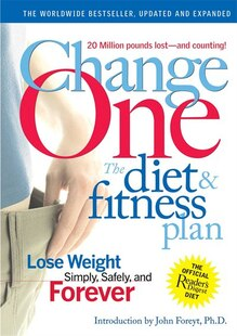 Change One: The Diet And Fitness Plan: Lose Weight Simply, Safely, And Forever