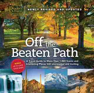 Off the Beaten Path- Newly Revised & Updated: A Travel Guide to More Than 1000 Scenic and Interesting Places Still Uncrowded and Inviting by Editors of Reader's Digest