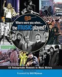 Book Where Were You When…the Music Played?: 120 Unforgettable Moments in Music History by Michael Heatley
