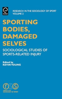 sporting Bodies, Damaged Selves: Sociological Studies Of Sports-related Injury