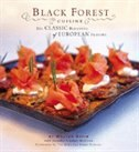 Book Black Forest Cuisine: The Classic Fusion Of European Cuisines by Walter Staib