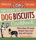 Book You Bake 'em Dog Biscuits Cookbook: More Than 50 Recipes That Your Dog Will Beg For by Janine Adams