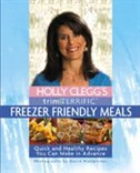 Book Holly Clegg's Trim & Terrific Freezer Friendly Meals: Quick And Healthy Recipes You Can Make In… by HOLLY CLEGG