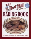 Book Bob's Red Mill Baking Book: 500 Recipes Featuring Good & Healthy Grains by John Ettinger