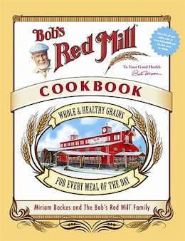 Book Bob's Red Mill Cookbook: Whole & Healthy Grains for Every Meal of the Day by Miriam Harris