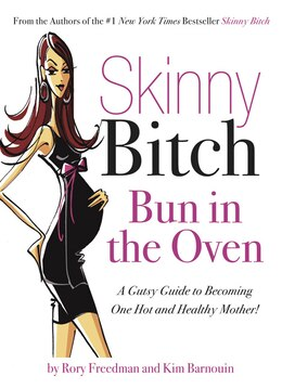 Book Skinny Bitch Bun in the Oven: A Gutsy Guide to Becoming One Hot (and Healthy) Mother! by Rory Freedman