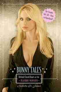 Bunny Tales: Behind Closed Doors at the Playboy Mansion by Izabella St. James